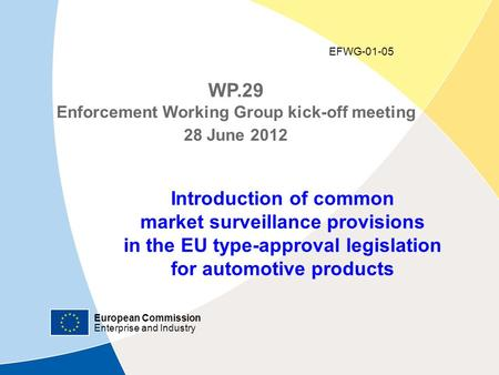 European Commission Enterprise and Industry Market surveillance and automotive type-approval legislation - 28/06/2012 | ‹#› WP.29 Enforcement Working Group.