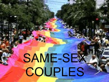 SAME-SEX COUPLES. What does it mean to be in a same- sex couple? A same-sex relationship can take one of many forms, from romantic and sexual, to non-romantic.