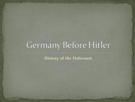 History of the Holocaust. Germany Unified in 1871 Called the Second Reich Reich = empire, realm Kaiser (King) Wilhelm I Otto von Bismarck, architect of.