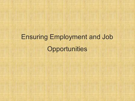 Ensuring Employment and Job Opportunities.  Strengthening economy  Uplifting the living standard of all citizens with decent work opportunities  Development.