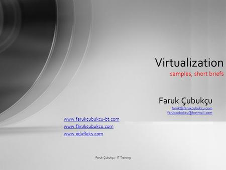 Faruk Çubukçu    Virtualization samples, short.