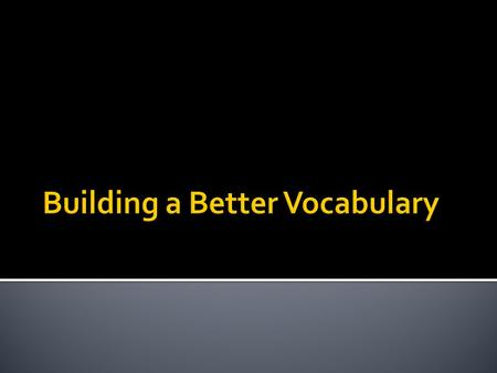  Write down three ways you know of to help you build a better vocabulary.