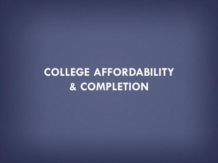 COLLEGE AFFORDABILITY & COMPLETION. HOW TO USE THIS PRESENTATION DECK  This slide deck has been created by the U.S. Department of Education as a resource.