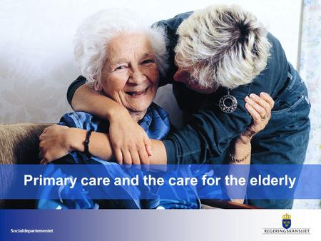 Socialdepartementet Primary care and the care for the elderly.
