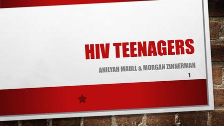 HIV TEENAGERS ANILYAH MAULL & MORGAN ZINNERMAN 1.