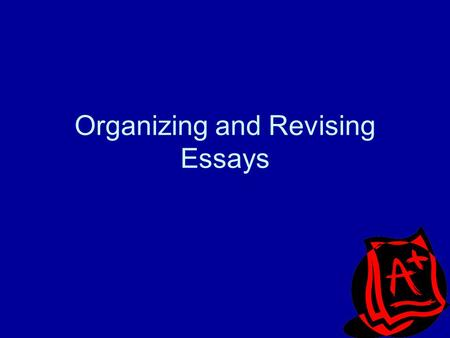Organizing and Revising Essays