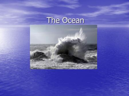 The Ocean. Oceans The Oceans cover more than 70% of the Earth ' s surface The Oceans cover more than 70% of the Earth ' s surface This is equal to 361.