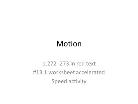 Motion p.272 -273 in red text #13.1 worksheet accelerated Speed activity.