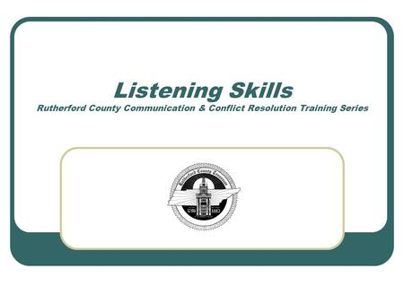 Listening Skills Rutherford County Communication & Conflict Resolution Training Series.