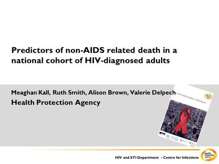 HIV and STI Department - Centre for Infections Predictors of non-AIDS related death in a national cohort of HIV-diagnosed adults Meaghan Kall, Ruth Smith,