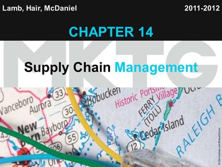 Chapter 14 Copyright ©2012 by Cengage Learning Inc. All rights reserved 1 Lamb, Hair, McDaniel CHAPTER 14 Supply Chain Management 2011-2012 © iStockphoto.com/Robert.