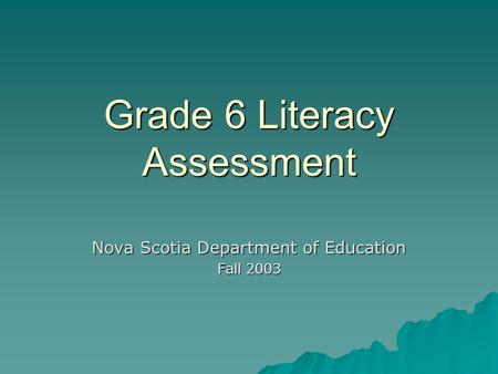 Grade 6 Literacy Assessment Nova Scotia Department of Education Fall 2003.