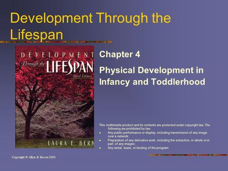 Development Through the Lifespan Chapter 4 Physical Development in Infancy and Toddlerhood This multimedia product and its contents are protected under.