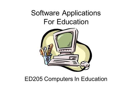 Software Applications For Education ED205 Computers In Education.