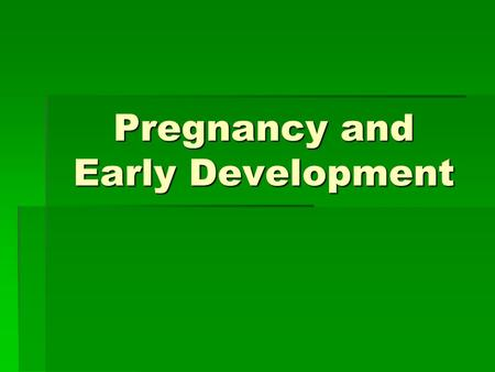 Pregnancy and Early Development