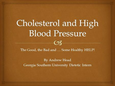 The Good, the Bad and … Some Healthy HELP! By Andrew Head Georgia Southern University Dietetic Intern.