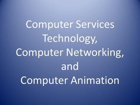 Computer Services Technology, Computer Networking, and Computer Animation.