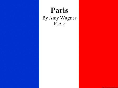 Paris By Amy Wagner ICA 5. Why am I going? Beautiful scenery Many sights Fashion Great vacation spot; always wanted to go there Gardens, museums, churches,