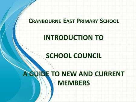 C RANBOURNE E AST P RIMARY S CHOOL INTRODUCTION TO SCHOOL COUNCIL A GUIDE TO NEW AND CURRENT MEMBERS.