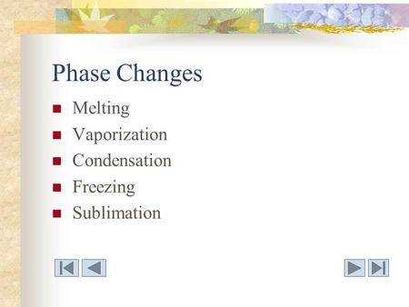Phase Changes Melting Vaporization Condensation Freezing Sublimation.