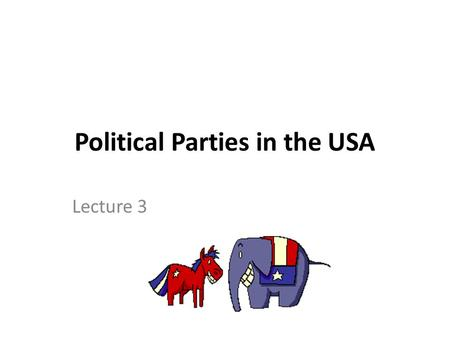 Political Parties in the USA Lecture 3. US Elections Every four years since 1792. Organised on Tuesday. President: after the first Monday in November.