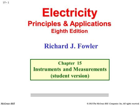 McGraw-Hill © 2013 The McGraw-Hill Companies Inc. All rights reserved. Electricity Principles & Applications Eighth Edition Chapter 15 Instruments and.