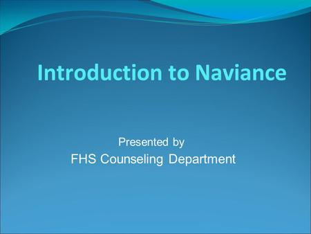 Introduction to Naviance Presented by FHS Counseling Department.