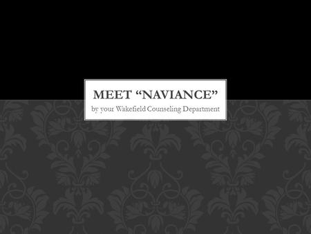 By your Wakefield Counseling Department. WHAT IS NAVIANCE?