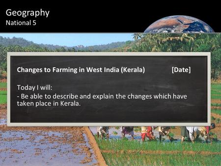 Changes to Farming in West India (Kerala)[Date] Today I will: - Be able to describe and explain the changes which have taken place in Kerala. Geography.