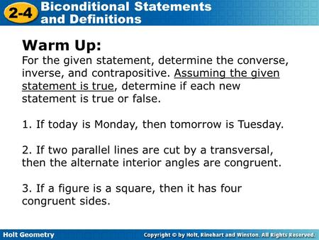 Warm Up: For the given statement, determine the converse, inverse, and contrapositive. Assuming the given statement is true, determine if each new statement.