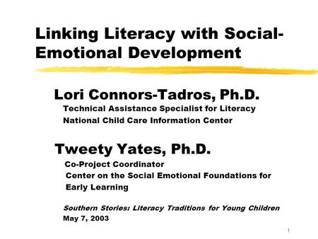 1 Linking Literacy with Social- Emotional Development Lori Connors-Tadros, Ph.D. Technical Assistance Specialist for Literacy National Child Care Information.