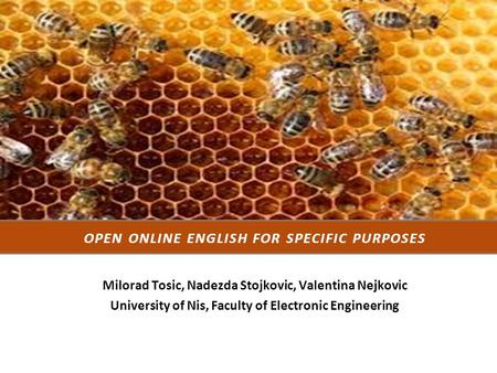 Milorad Tosic, Nadezda Stojkovic, Valentina Nejkovic University of Nis, Faculty of Electronic Engineering OPEN ONLINE ENGLISH FOR SPECIFIC PURPOSES.
