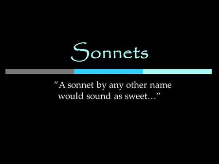 "Sonnets ""A sonnet by any other name would sound as sweet…"""
