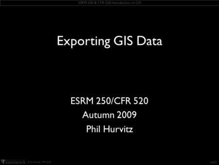 ESRM 250 & CFR 520: Introduction to GIS © Phil Hurvitz, 1999-2009 KEEP THIS TEXT BOX this slide includes some ESRI fonts. when you save this presentation,