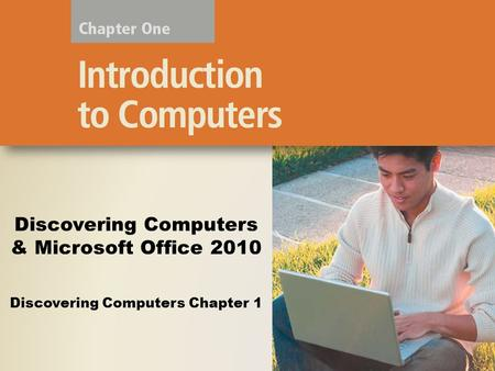 Discovering Computers Chapter 1 Discovering Computers & Microsoft Office 2010.