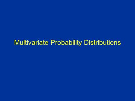 Multivariate Probability Distributions. Multivariate Random Variables In many settings, we are interested in 2 or more characteristics observed in experiments.