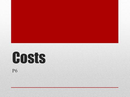 Costs P6. Costs An important part of an e-commerce strategy is identifying the costs. Whether they are specific prices or just isolating where the business.