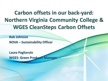 Carbon offsets in our back-yard: Northern Virginia Community College & WGES CleanSteps Carbon Offsets Rob Johnson NOVA – Sustainability Officer Laura Pagliarulo.