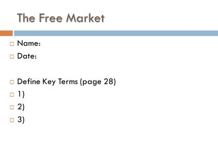 The Free Market  Name:  Date:  Define Key Terms (page 28)  1)  2)  3)