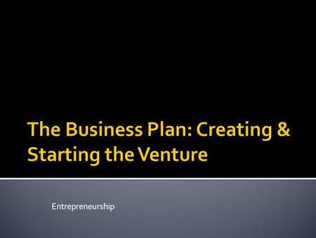 The Business Plan: Creating & Starting the Venture