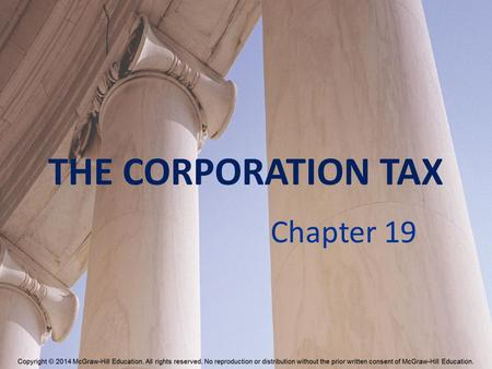 THE CORPORATION TAX Chapter 19. I'll probably kick myself for having said this, but when are we going to have the courage to point out that in our tax.