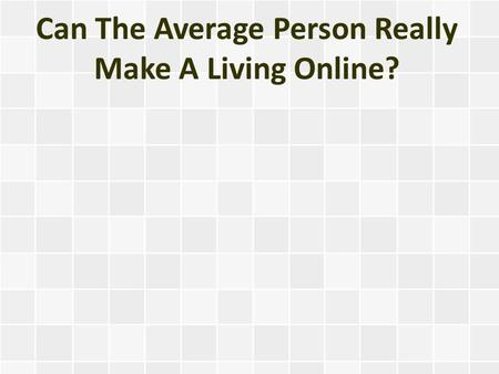 Can The Average Person Really Make A Living Online?