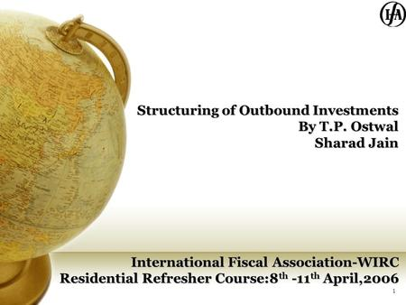 1 Structuring <strong>of</strong> Outbound Investments By T.P. Ostwal Sharad Jain International Fiscal Association-WIRC Residential Refresher Course:8 th -11 th April,2006.