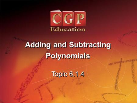 1 Topic 6.1.4 Adding and Subtracting Polynomials Adding and Subtracting Polynomials.