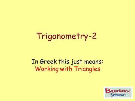 In Greek this just means: Working with Triangles