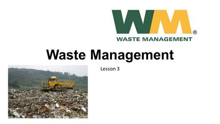 Waste Management Lesson 3. Learning Goals In this activity you will: Learn the process, benefits, and types of composting; Study the importance of reduce,