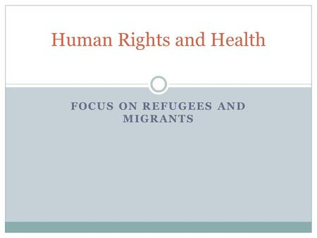 Human Rights and Health FOCUS ON REFUGEES AND MIGRANTS.