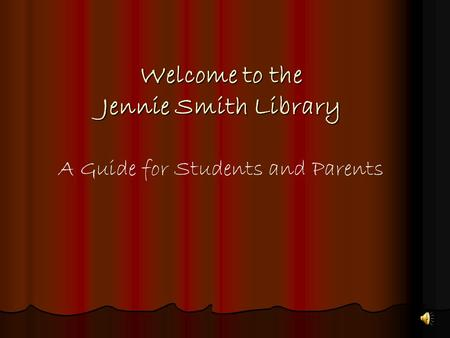 Welcome to the Jennie Smith Library A Guide for Students and Parents.