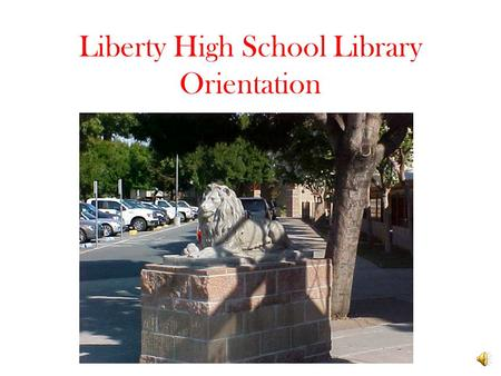 Liberty High School Library Orientation Rules Items that have been paid for then found should be returned to the library for a refund. Photocopying and.