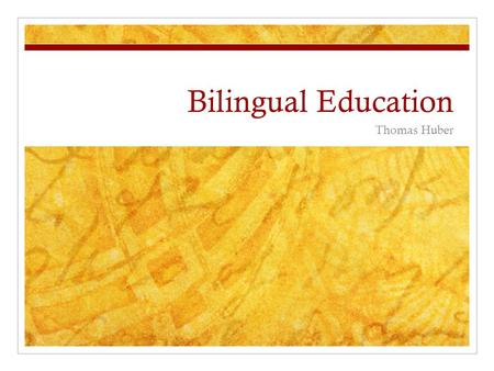 Bilingual Education Thomas Huber.
